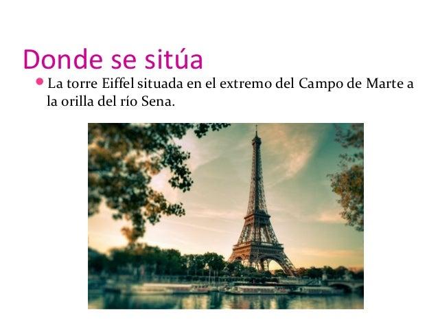 Donde se sitúa La torre Eiffel situada en el extremo del Campo de Marte a la orilla del río Sena.