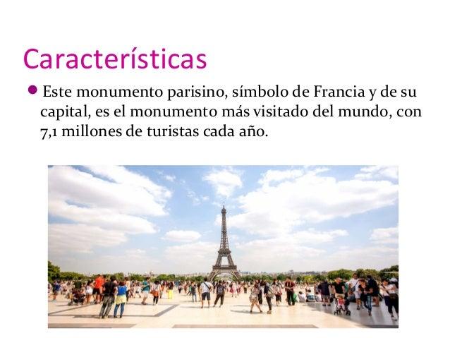 Características Este monumento parisino, símbolo de Francia y de su capital, es el monumento más visitado del mundo, con ...