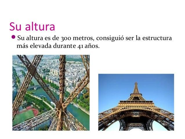 Su altura Su altura es de 300 metros, consiguió ser la estructura más elevada durante 41 años.