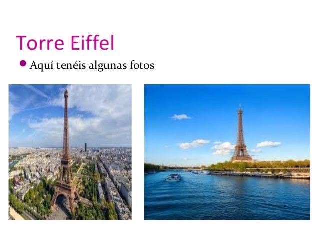 Torre Eiffel Aquí tenéis algunas fotos