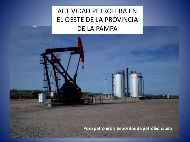 ACTIVIDAD PETROLERA EN EL OESTE DE LA PROVINCIA DE LA PAMPA Pozo petrolero y depósitos de petróleo crudo