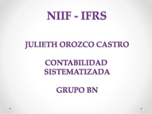 NIIF - IFRS Julieth Orozco Castro