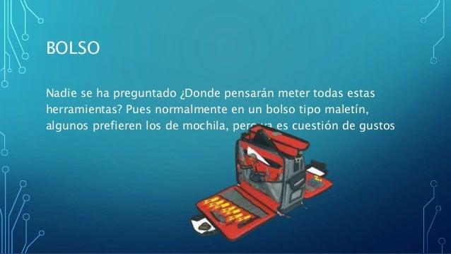 ... pensarán meter todas estas herramientas  Pues normalmente en un bolso  tipo maletín c6b977554503