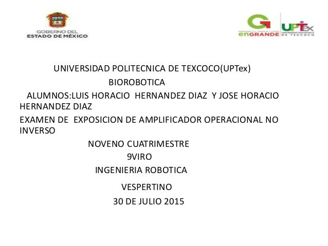 UNIVERSIDAD POLITECNICA DE TEXCOCO(UPTex) BIOROBOTICA ALUMNOS:LUIS HORACIO HERNANDEZ DIAZ Y JOSE HORACIO HERNANDEZ DIAZ EX...