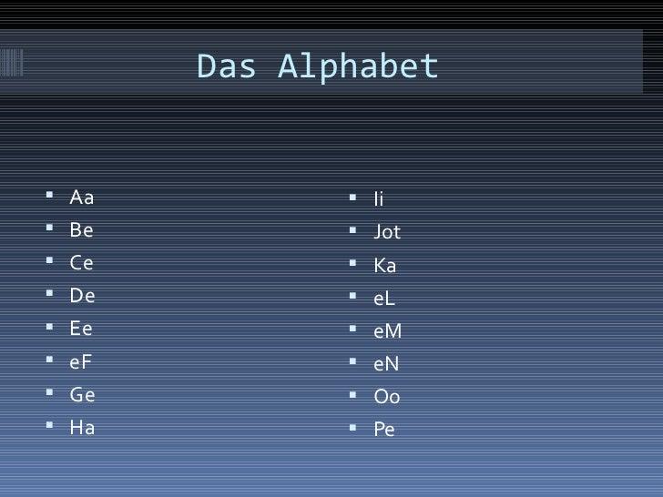 Das Alphabet <ul><li>Aa </li></ul><ul><li>Be </li></ul><ul><li>Ce </li></ul><ul><li>De </li></ul><ul><li>Ee </li></ul><ul>...