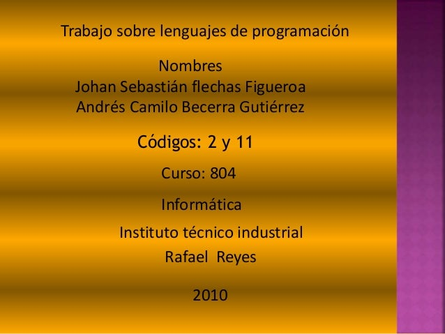 Trabajo sobre lenguajes de programación Nombres Johan Sebastián flechas Figueroa Andrés Camilo Becerra Gutiérrez Códigos: ...