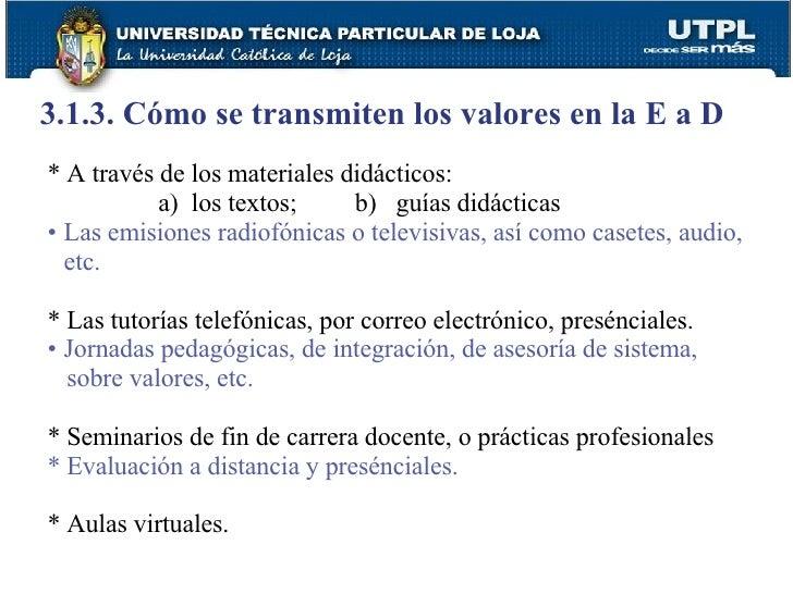 3.1.3. Cómo se transmiten los valores en la E a D <ul><li>* A través de los materiales didácticos: </li></ul><ul><ul><li>a...