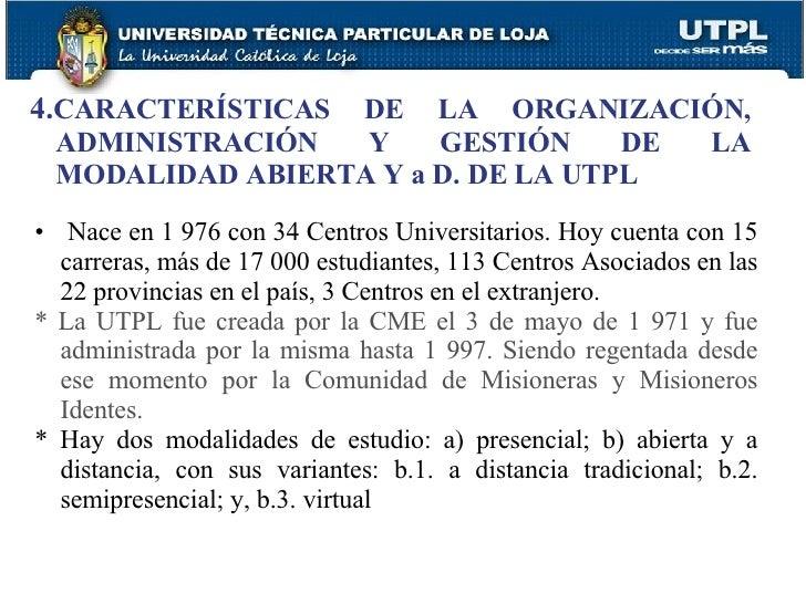 4. CARACTERÍSTICAS DE LA ORGANIZACIÓN, ADMINISTRACIÓN Y GESTIÓN DE LA MODALIDAD ABIERTA Y a D. DE LA UTPL <ul><li>Nace en ...