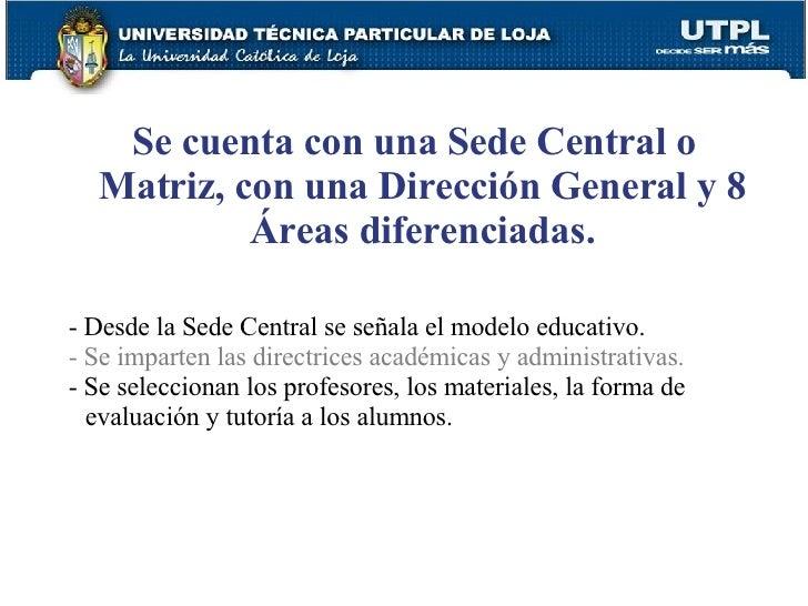 Se cuenta con una Sede Central o Matriz, con una Dirección General y 8 Áreas diferenciadas. - Desde la Sede Central se señ...
