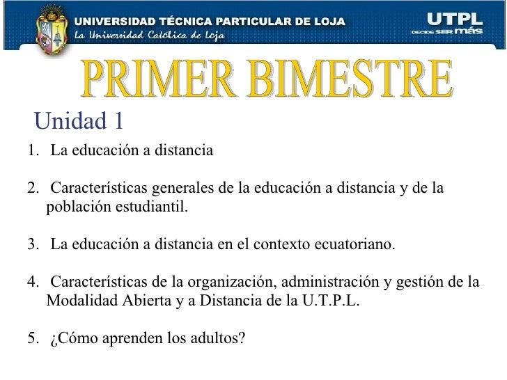 PRIMER BIMESTRE Unidad 1 <ul><li>La educación a distancia </li></ul><ul><li>Características generales de la educación a di...