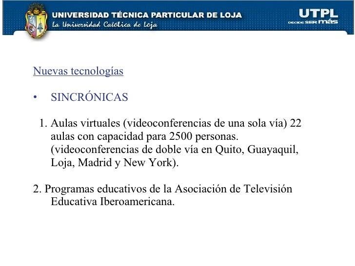 <ul><li>Nuevas tecnologías </li></ul><ul><li>SINCRÓNICAS </li></ul><ul><li>1. Aulas virtuales (videoconferencias de una so...
