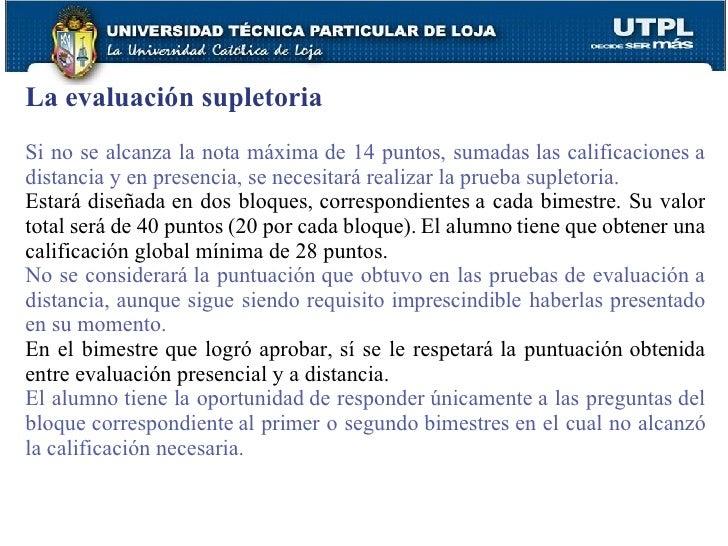 La evaluación supletoria Si no se alcanza la nota máxima de 14 puntos, sumadas las calificaciones a distancia y en presenc...