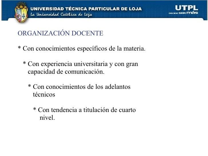 ORGANIZACIÓN DOCENTE * Con conocimientos específicos de la materia. * Con experiencia universitaria y con gran capacidad d...