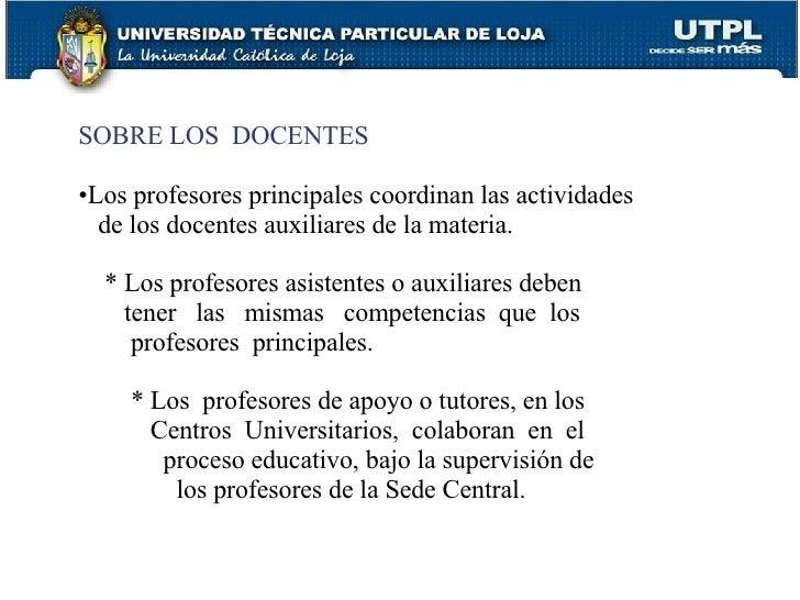 <ul><li>SOBRE LOS  DOCENTES </li></ul><ul><li>Los profesores principales coordinan las actividades </li></ul><ul><li>de lo...