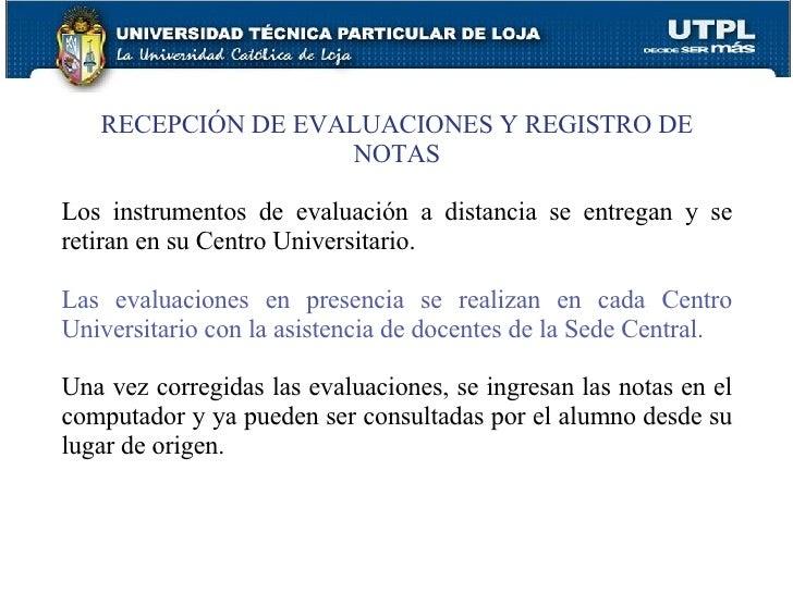 RECEPCIÓN DE EVALUACIONES Y REGISTRO DE NOTAS Los instrumentos de evaluación a distancia se entregan y se retiran en su Ce...