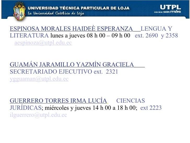 ESPINOSA MORALES HAIDEÈ ESPERANZA   LENGUA Y LITERATURA   lunes a jueves 08 h 00 – 09 h 00  ext. 2690  y 2358   [email_add...