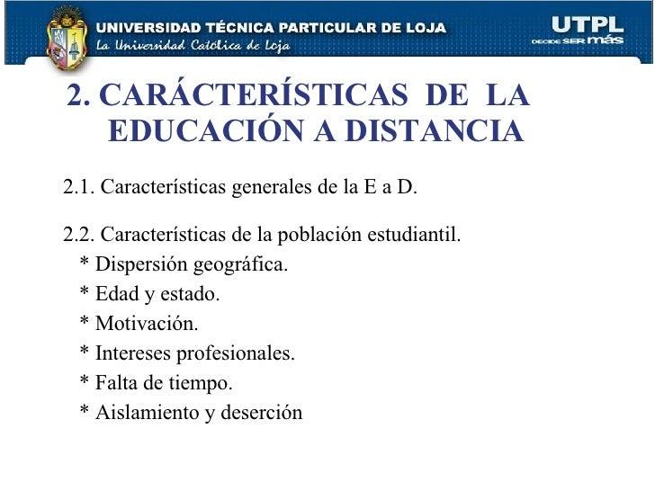 2.1. Características generales de la E a D. 2.2. Características de la población estudiantil. * Dispersión geográfica. * E...