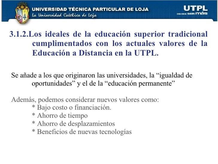 3.1.2.Los ideales de la educación superior tradicional cumplimentados con los actuales valores de la Educación a Distancia...