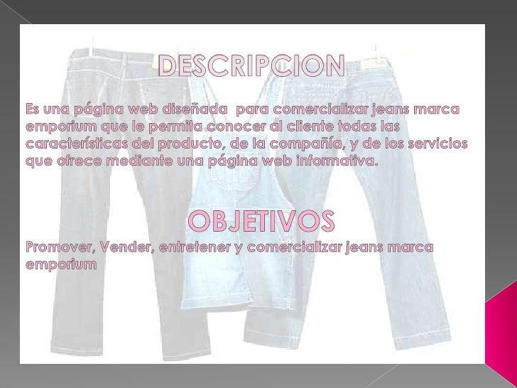 DESCRIPCION<br />Es una página web diseñada  para comercializar jeans marca emporium que le permita conocer al cliente tod...