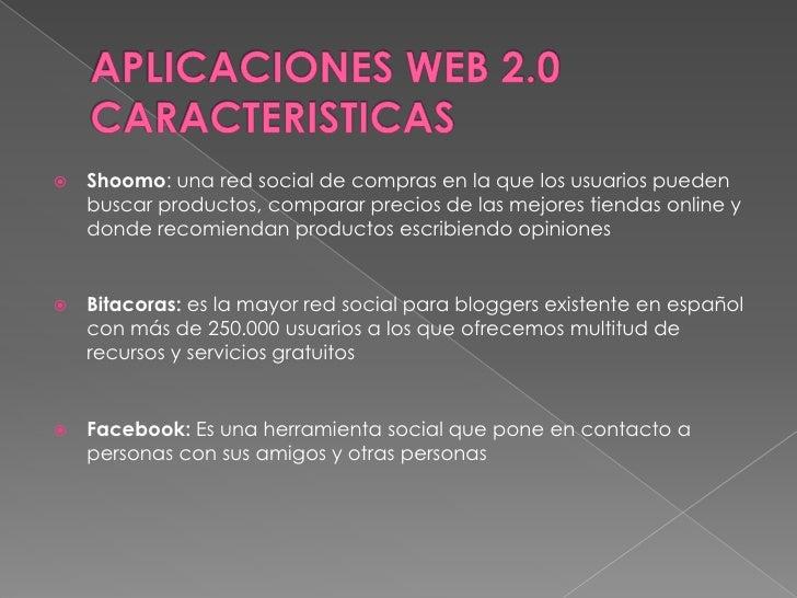 APLICACIONES WEB 2.0 CARACTERISTICAS <br />Shoomo: una red social de compras en la que los usuarios pueden buscar producto...