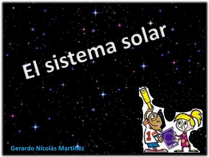 El sistema solar<br />Gerardo Nicolás Martínez<br />