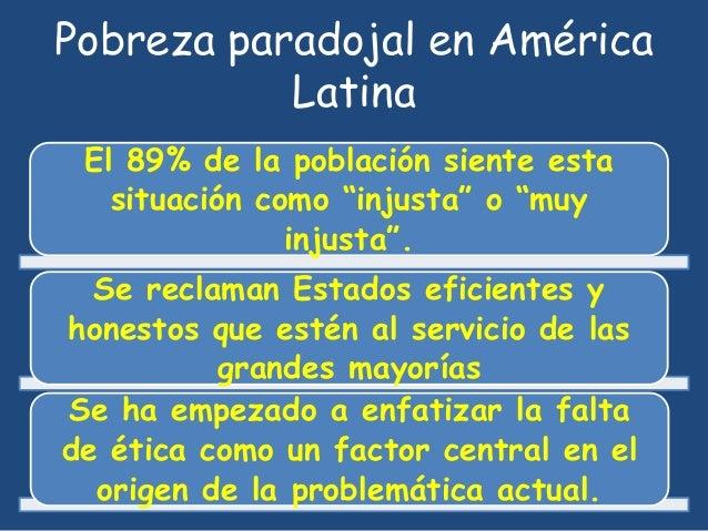 """Pobreza paradojal en América  Latina  El 89% de la población siente esta  situación como """"injusta"""" o """"muy  injusta"""".  Se r..."""