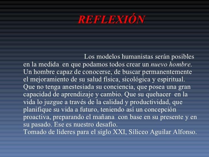 REFLEXIÓN Los modelos humanistas serán posibles en la medida  en que podamos todos crear un  nuevo hombre . Un hombre capa...