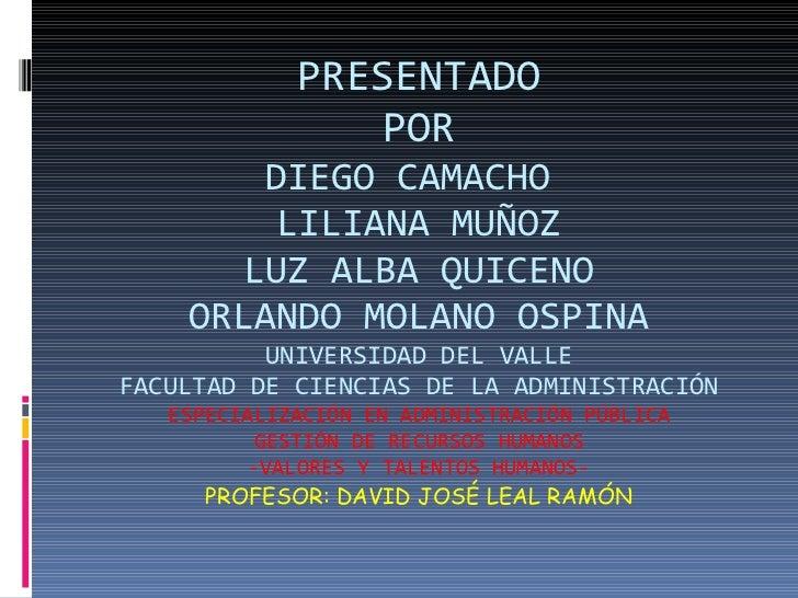 PRESENTADO POR DIEGO CAMACHO  LILIANA MUÑOZ LUZ ALBA QUICENO ORLANDO MOLANO OSPINA UNIVERSIDAD DEL VALLE FACULTAD DE CIENC...