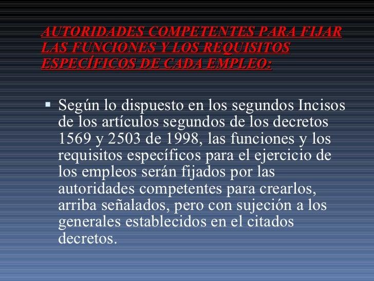 AUTORIDADES COMPETENTES PARA FIJAR LAS FUNCIONES Y LOS REQUISITOS ESPECÍFICOS DE CADA EMPLEO: <ul><li>Según lo dispuesto e...
