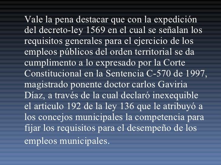 Vale la pena destacar que con la expedición del decreto-ley 1569 en el cual se señalan los requisitos generales para el ej...