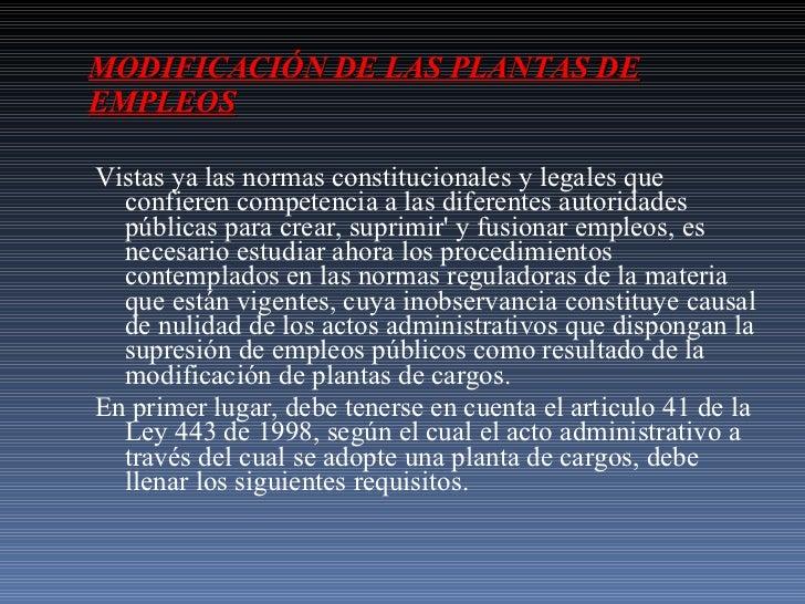 MODIFICACIÓN DE LAS PLANTAS DE EMPLEOS <ul><li>Vistas ya las normas constitucionales y legales que confieren competencia a...