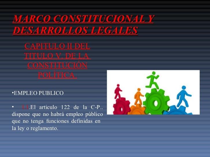 MARCO CONSTITUCIONAL Y DESARROLLOS LEGALES <ul><li>CAPITULO II DEL TITULO V. DE LA  CONSTITUCIÓN POLÍTICA. </li></ul><ul><...