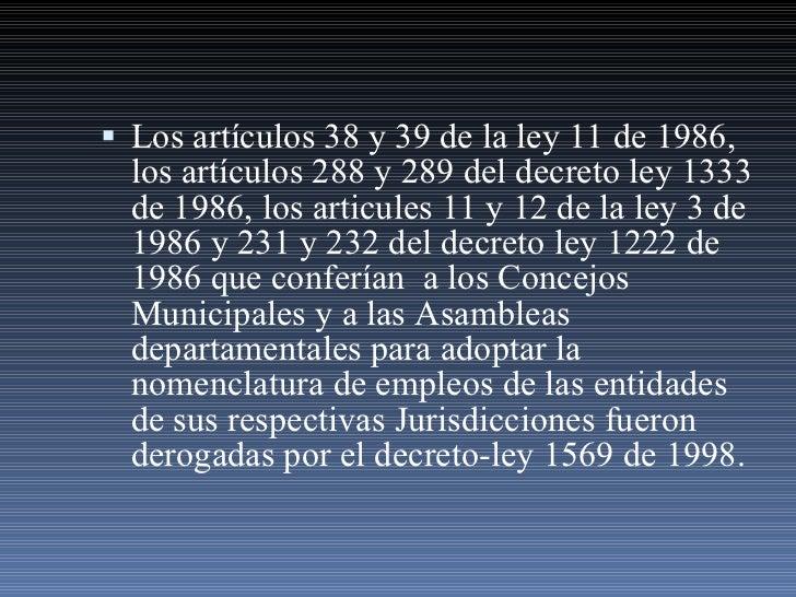 <ul><li>Los artículos 38 y 39 de la ley 11 de 1986, los artículos 288 y 289 del decreto ley 1333 de 1986, los articules 11...