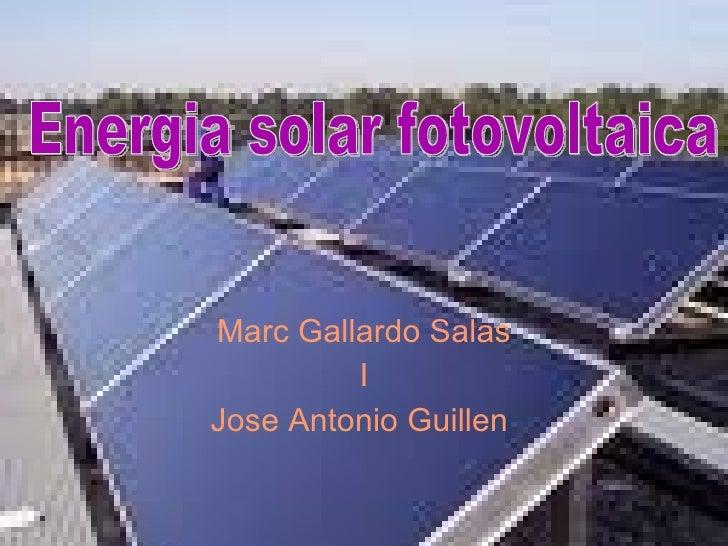 Marc Gallardo Salas I Jose Antonio Guillen  Energia solar fotovoltaica