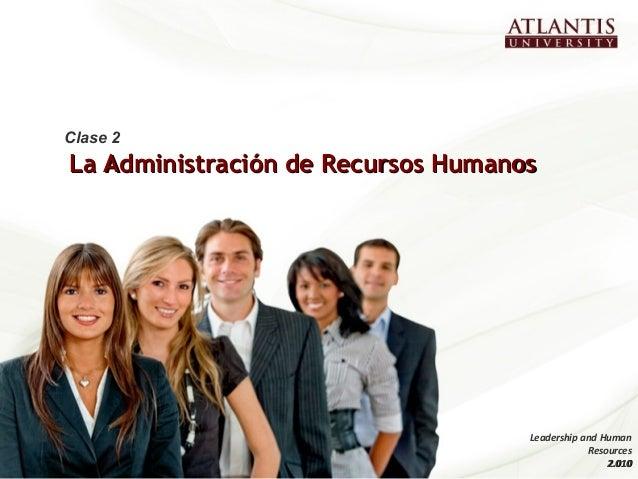La Administración de Recursos HumanosLa Administración de Recursos Humanos Clase 2 Leadership and Human Resources 2.0102.0...
