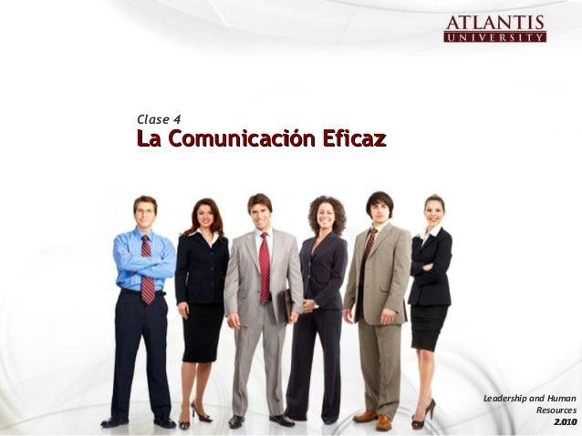 La Comunicación EficazLa Comunicación Eficaz Clase 4 Leadership and Human Resources 2.0102.010