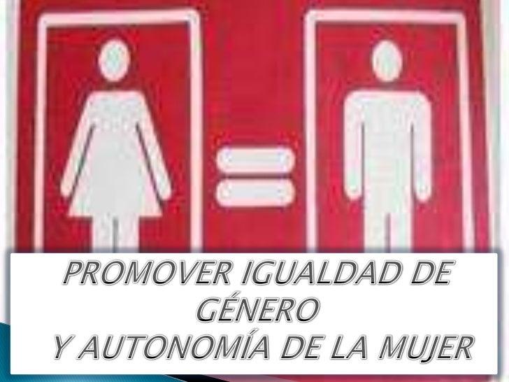 PROMOVER IGUALDAD DE GÉNERO<br /> Y AUTONOMÍA DE LA MUJER  <br />