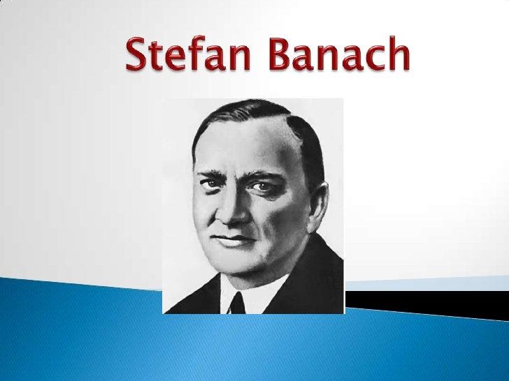    Nació el 31 de marzo de 1892 en Cracovia. Se    piensa que Banach es el apellido de una    lavandera que se hizo cargo...