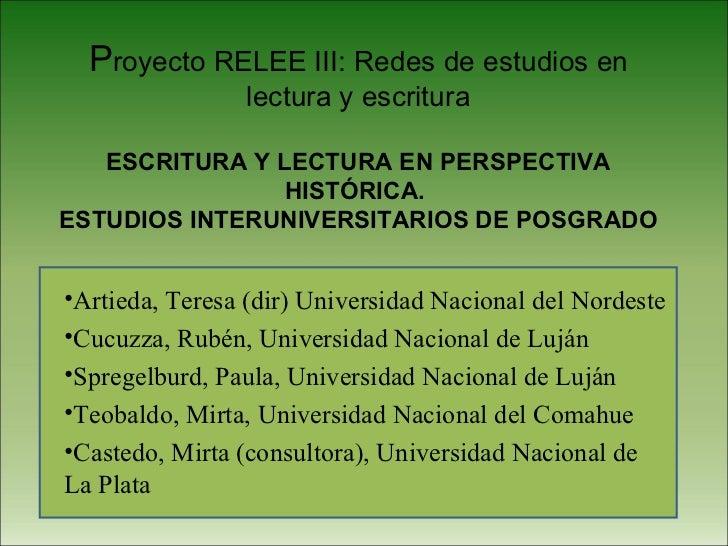 P royecto RELEE III: Redes de estudios en lectura y escritura ESCRITURA Y LECTURA EN PERSPECTIVA HISTÓRICA.  ESTUDIOS INTE...