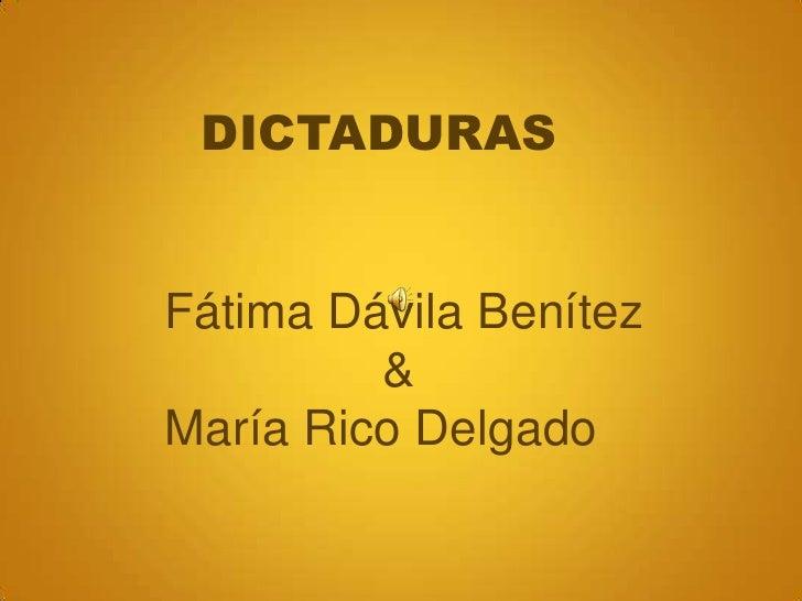 DICTADURAS<br />Fátima Dávila Benítez<br />                &<br />María Rico Delgado<br />