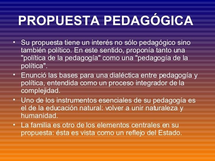 PROPUESTA PEDAGÓGICA   <ul><li>Su propuesta tiene un interés no sólo pedagógico sino también político. En este sentido, pr...