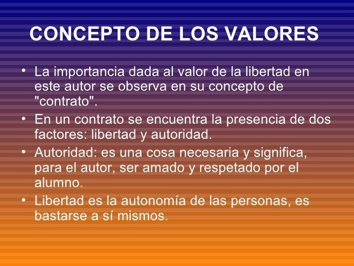 CONCEPTO DE LOS VALORES   <ul><li>La importancia dada al valor de la libertad en este autor se observa en su concepto de &...