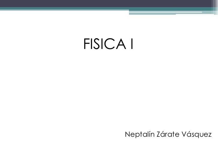 FISICA I      Neptalín Zárate Vásquez
