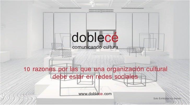 doblecé                comunicando cultura10 razones por las que una organización cultural         debe estar en redes soc...