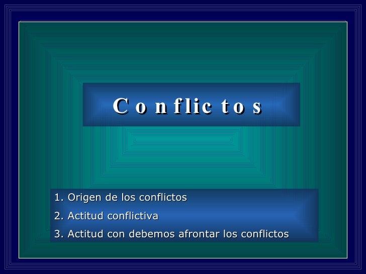 Conflictos <ul><li>Origen de los conflictos </li></ul><ul><li>Actitud conflictiva </li></ul><ul><li>Actitud con debemos af...