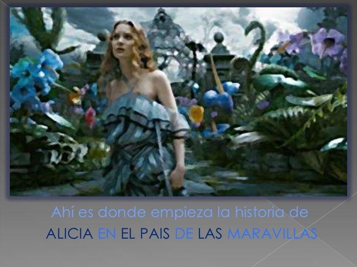 Ahí es donde empieza la historia de<br />ALICIA EN EL PAIS DE LAS MARAVILLAS<br />