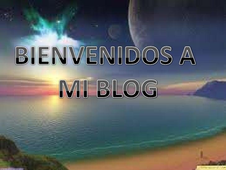 BIENVENIDOS A <br />MI BLOG<br />