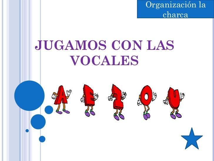 JUGAMOS CON LAS VOCALES Organización la charca