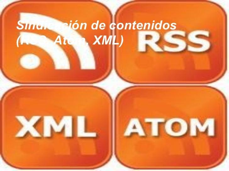 Sindicación de contenidos(RSS, Atom, XML)