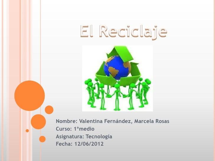 Nombre: Valentina Fernández, Marcela RosasCurso: 1ºmedioAsignatura: TecnologíaFecha: 12/06/2012